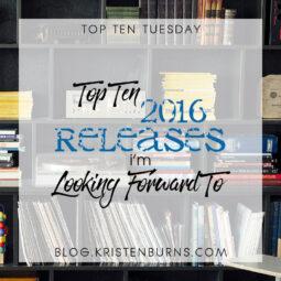 Top Ten Tuesday: Top Ten 2016 Releases I'm Looking Forward To