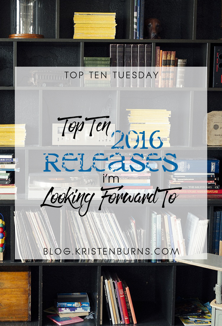 Top Ten Tuesday: Top Ten 2016 Releases I'm Looking Forward To | books, reading