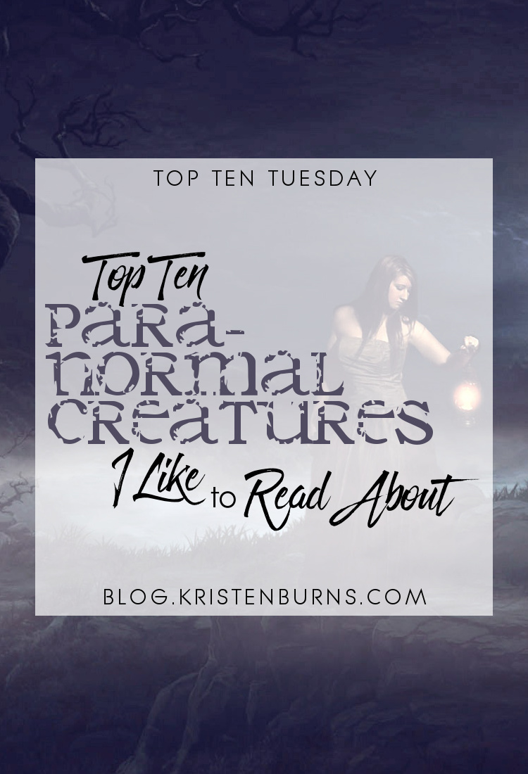 Top Ten Tuesday: Top Ten Paranormal Creatures I Like to Read About | books, reading, fantasy, urban fantasy, paranormal romance