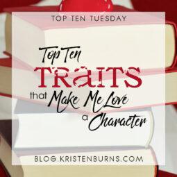 Top Ten Tuesday: Top Ten Traits that Make Me Love a Character