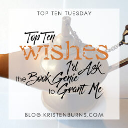Top Ten Tuesday: Top Ten Wishes I'd Ask the Book Genie to Grant Me