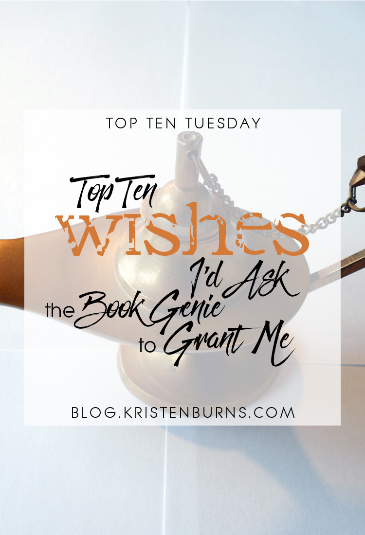 Top Ten Tuesday: Top Ten Wishes I'd Ask the Book Genie to Grant Me   books, reading, humor