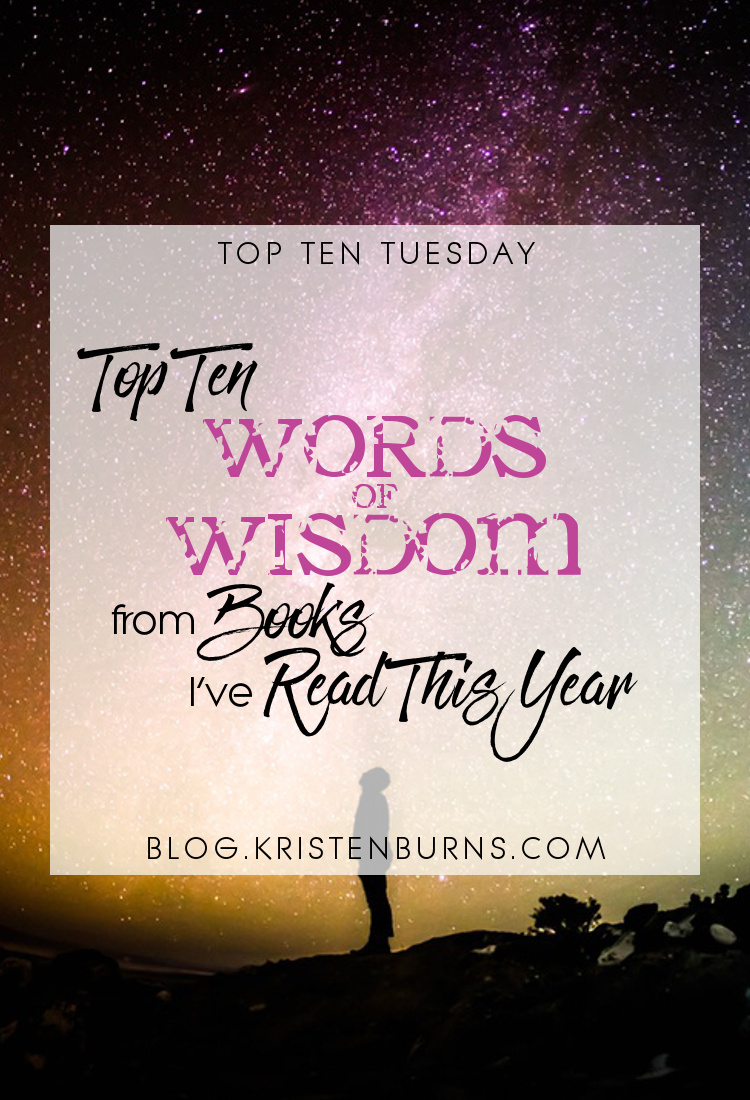 Top Ten Tuesday: Top Ten Words of Wisdom from Books I've Read This Year | books, reading, quotes