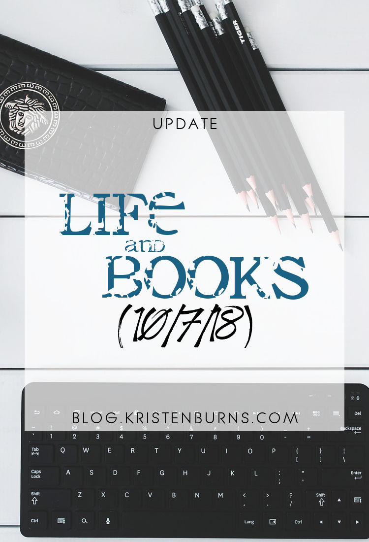 Update: Life and Books (10/7/18)