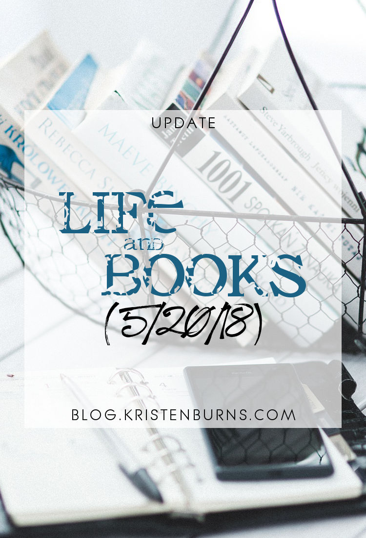 Update: Life and Books (5-20-18)