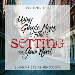 Writing Tips: Using Google Maps to Find a Setting for Your Novel