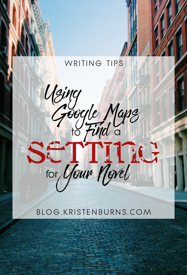Writing Tips: Using Google Maps to Find a Setting for Your Novel | writing, tips, setting